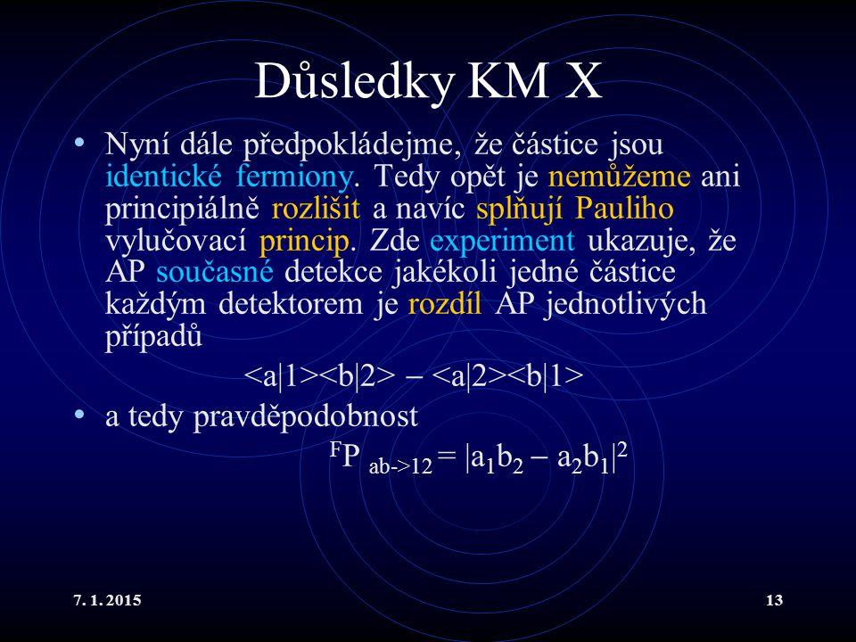 7. 1. 201513 Důsledky KM X Nyní dále předpokládejme, že částice jsou identické fermiony. Tedy opět je nemůžeme ani principiálně rozlišit a navíc splňu