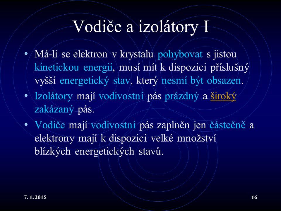 7. 1. 201516 Vodiče a izolátory I Má-li se elektron v krystalu pohybovat s jistou kinetickou energií, musí mít k dispozici příslušný vyšší energetický