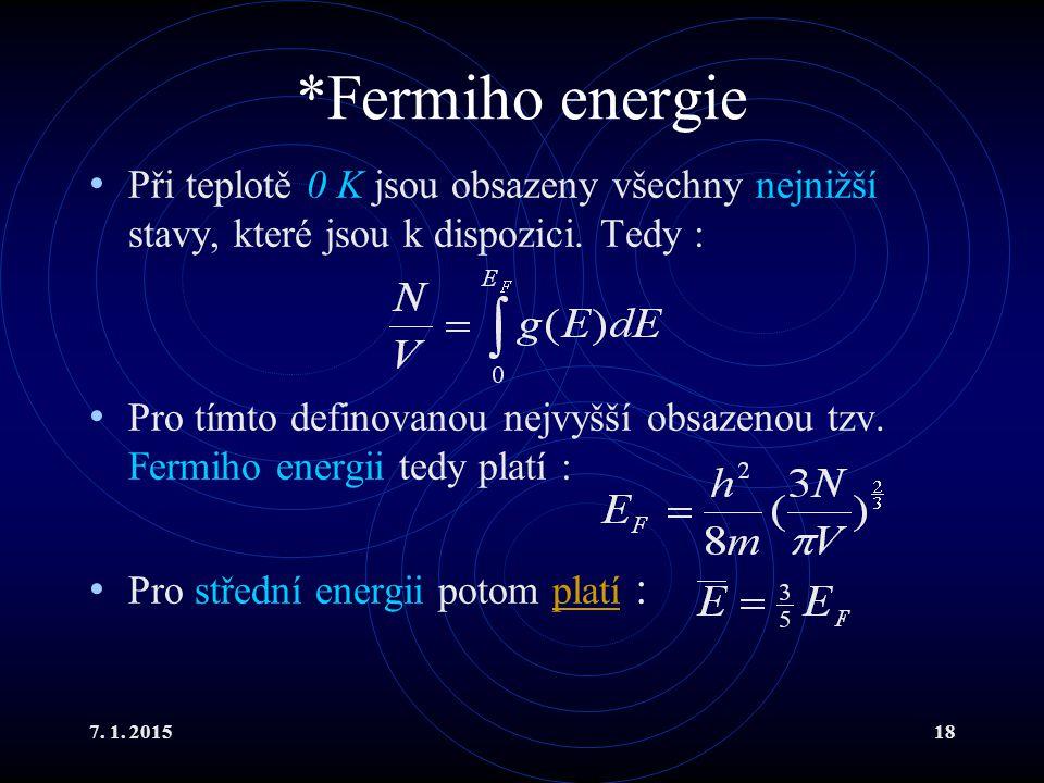 7. 1. 201518 *Fermiho energie Při teplotě 0 K jsou obsazeny všechny nejnižší stavy, které jsou k dispozici. Tedy : Pro tímto definovanou nejvyšší obsa