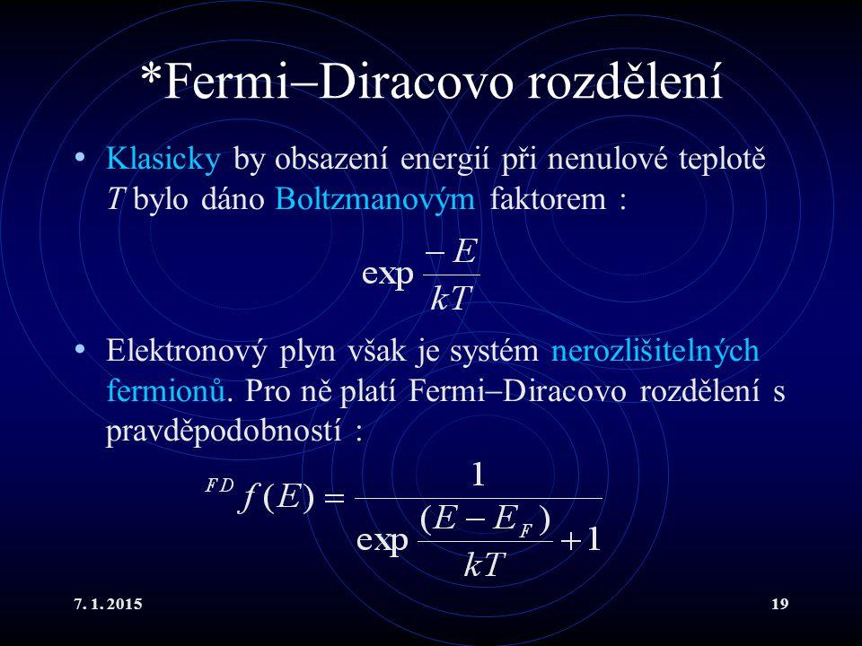 7. 1. 201519 *Fermi  Diracovo rozdělení Klasicky by obsazení energií při nenulové teplotě T bylo dáno Boltzmanovým faktorem : Elektronový plyn však j