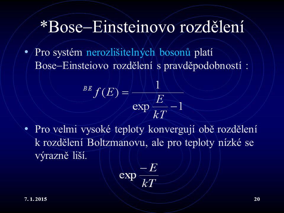 7. 1. 201520 *Bose  Einsteinovo rozdělení Pro systém nerozlišitelných bosonů platí Bose  Einsteiovo rozdělení s pravděpodobností : Pro velmi vysoké
