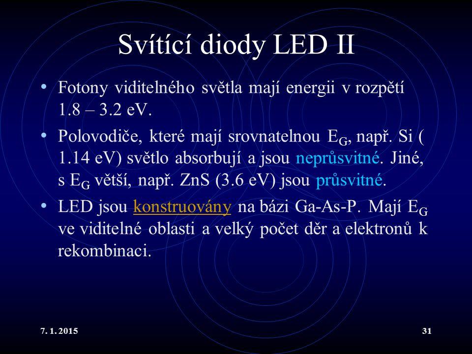 7. 1. 201531 Svítící diody LED II Fotony viditelného světla mají energii v rozpětí 1.8 – 3.2 eV. Polovodiče, které mají srovnatelnou E G, např. Si ( 1