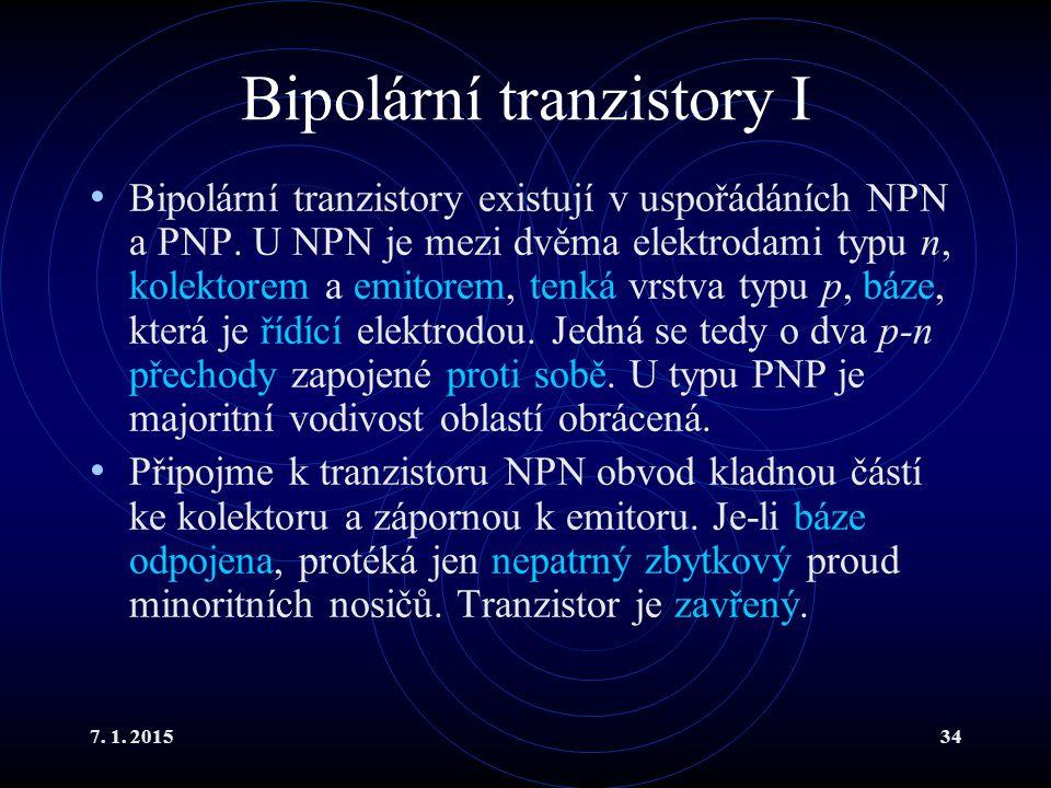 7. 1. 201534 Bipolární tranzistory I Bipolární tranzistory existují v uspořádáních NPN a PNP. U NPN je mezi dvěma elektrodami typu n, kolektorem a emi