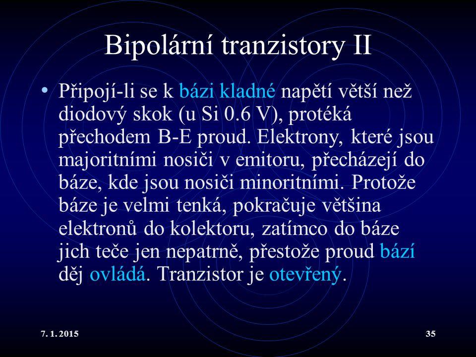 7. 1. 201535 Bipolární tranzistory II Připojí-li se k bázi kladné napětí větší než diodový skok (u Si 0.6 V), protéká přechodem B-E proud. Elektrony,