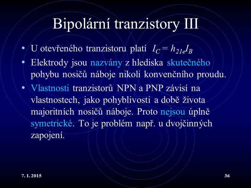7. 1. 201536 Bipolární tranzistory III U otevřeného tranzistoru platí I C = h 21e I B Elektrody jsou nazvány z hlediska skutečného pohybu nosičů náboj