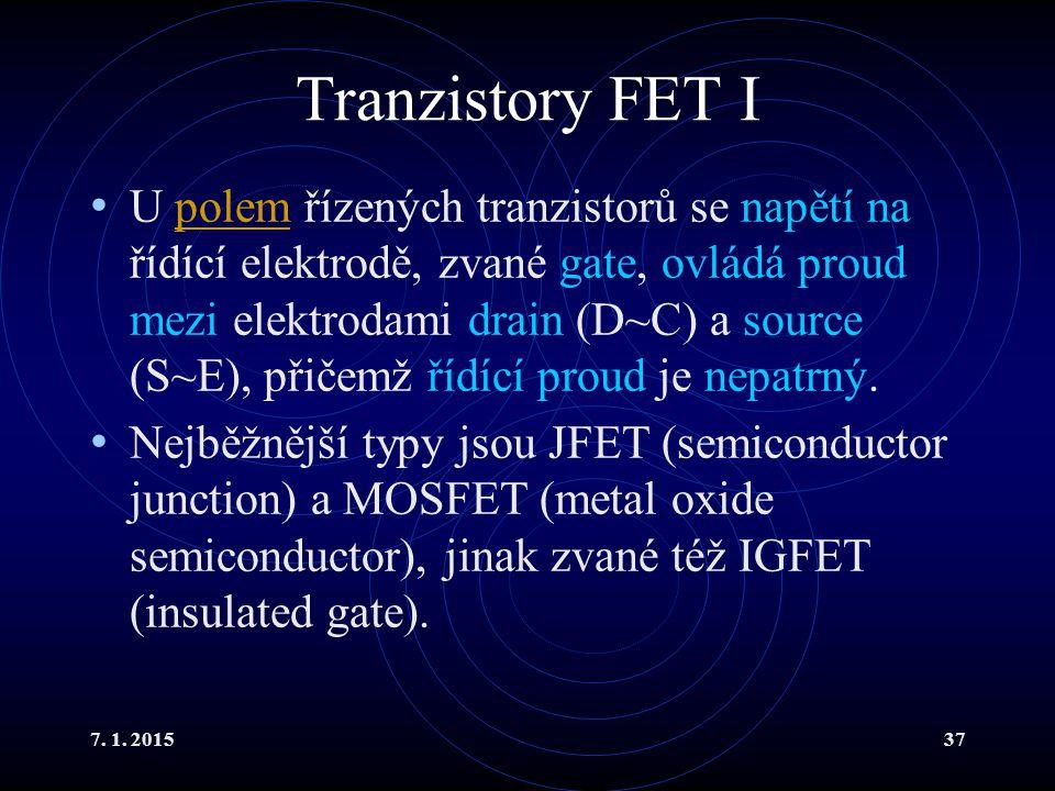 7. 1. 201537 Tranzistory FET I U polem řízených tranzistorů se napětí na řídící elektrodě, zvané gate, ovládá proud mezi elektrodami drain (D~C) a sou