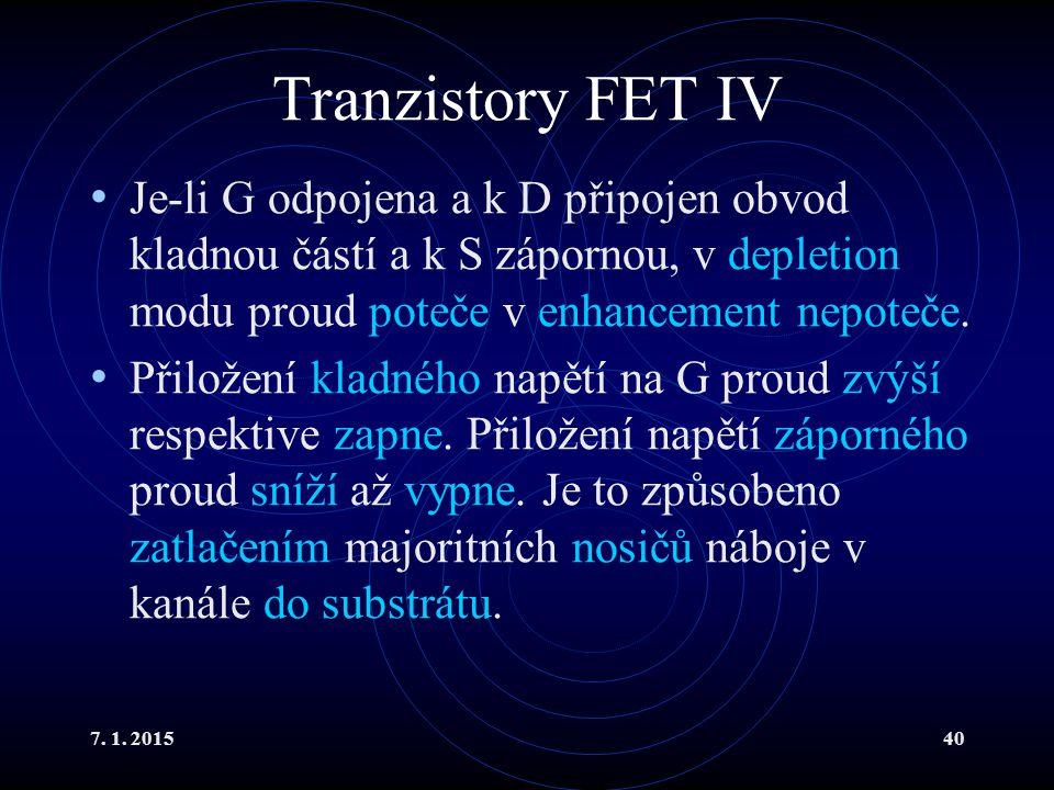7. 1. 201540 Tranzistory FET IV Je-li G odpojena a k D připojen obvod kladnou částí a k S zápornou, v depletion modu proud poteče v enhancement nepote