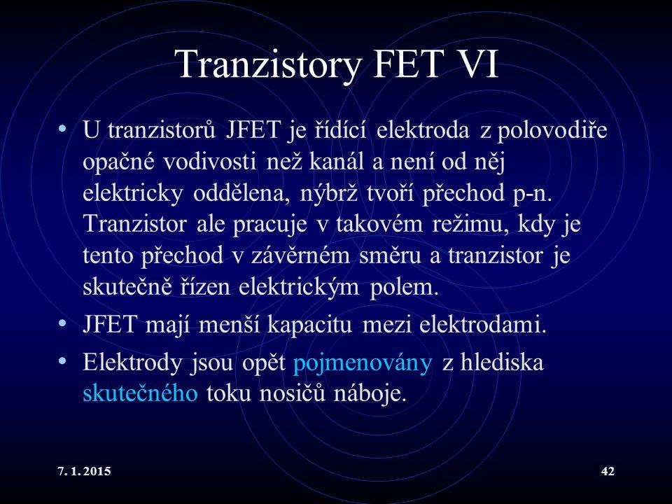 7. 1. 201542 Tranzistory FET VI U tranzistorů JFET je řídící elektroda z polovodiře opačné vodivosti než kanál a není od něj elektricky oddělena, nýbr