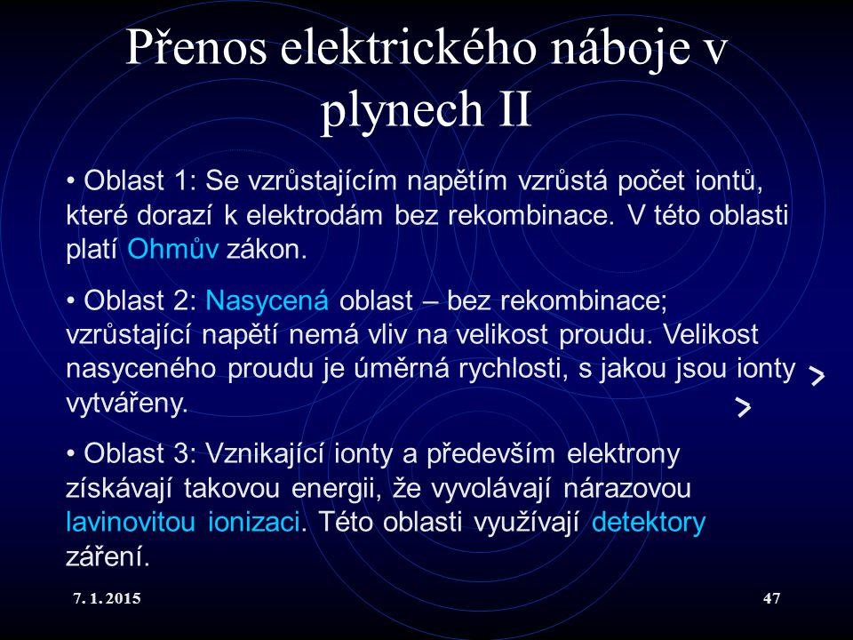 7. 1. 201547 Oblast 1: Se vzrůstajícím napětím vzrůstá počet iontů, které dorazí k elektrodám bez rekombinace. V této oblasti platí Ohmův zákon. Oblas