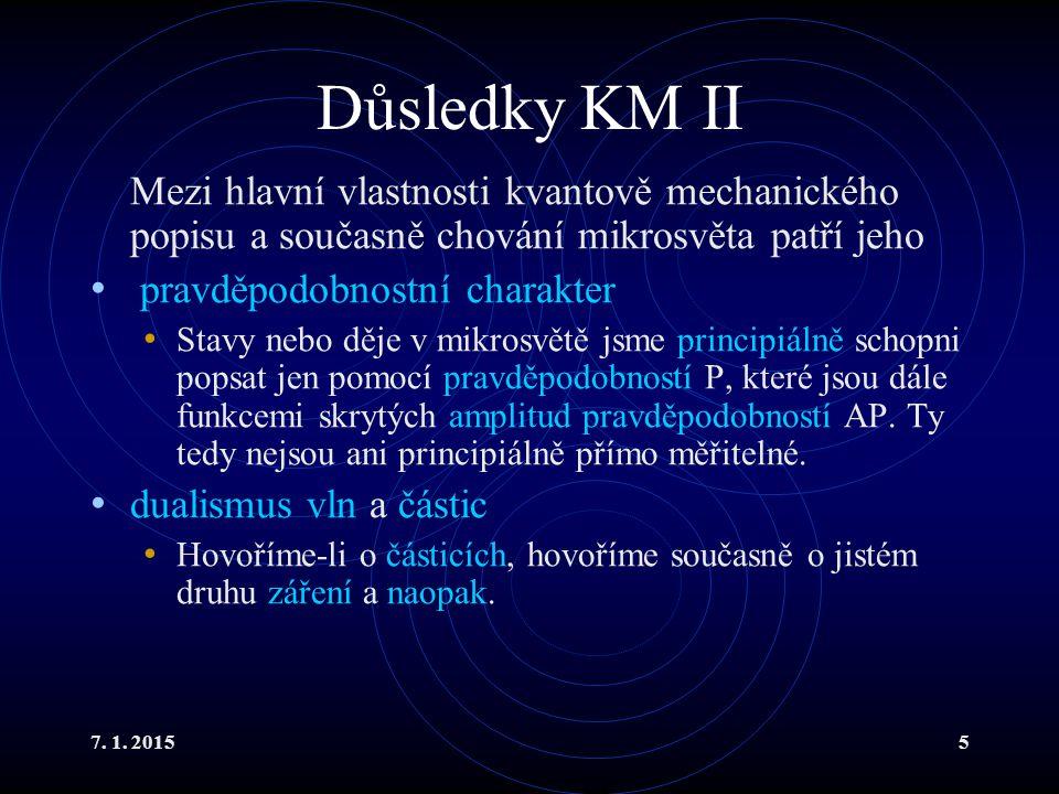 7. 1. 20155 Důsledky KM II Mezi hlavní vlastnosti kvantově mechanického popisu a současně chování mikrosvěta patří jeho pravděpodobnostní charakter St