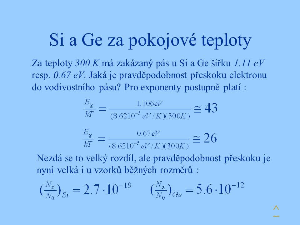 Si a Ge za pokojové teploty Za teploty 300 K má zakázaný pás u Si a Ge šířku 1.11 eV resp. 0.67 eV. Jaká je pravděpodobnost přeskoku elektronu do vodi