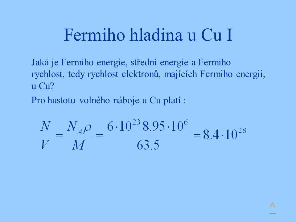 Fermiho hladina u Cu I Jaká je Fermiho energie, střední energie a Fermiho rychlost, tedy rychlost elektronů, majících Fermiho energii, u Cu? Pro husto