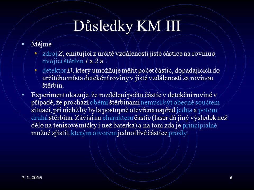 7. 1. 20156 Důsledky KM III Mějme zdroj Z, emitující z určité vzdálenosti jisté částice na rovinu s dvojicí štěrbin 1 a 2 a detektor D, který umožňuje