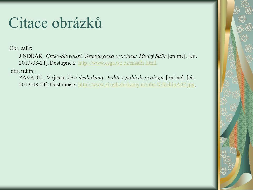 Citace obrázků Obr. safír: JINDRÁK. Česko-Slovinská Gemologická asociace: Modrý Safír [online].