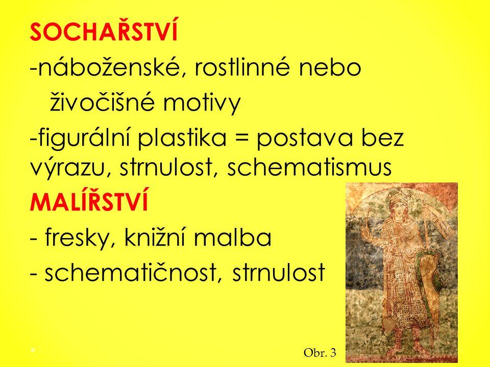 SOCHAŘSTVÍ -náboženské, rostlinné nebo živočišné motivy -figurální plastika = postava bez výrazu, strnulost, schematismus MALÍŘSTVÍ - fresky, knižní malba - schematičnost, strnulost 15 Obr.
