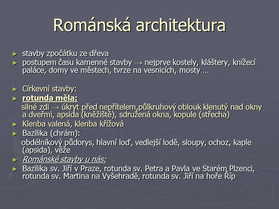 Románská architektura ► stavby zpočátku ze dřeva ► postupem času kamenné stavby → nejprve kostely, kláštery, knížecí paláce, domy ve městech, tvrze na