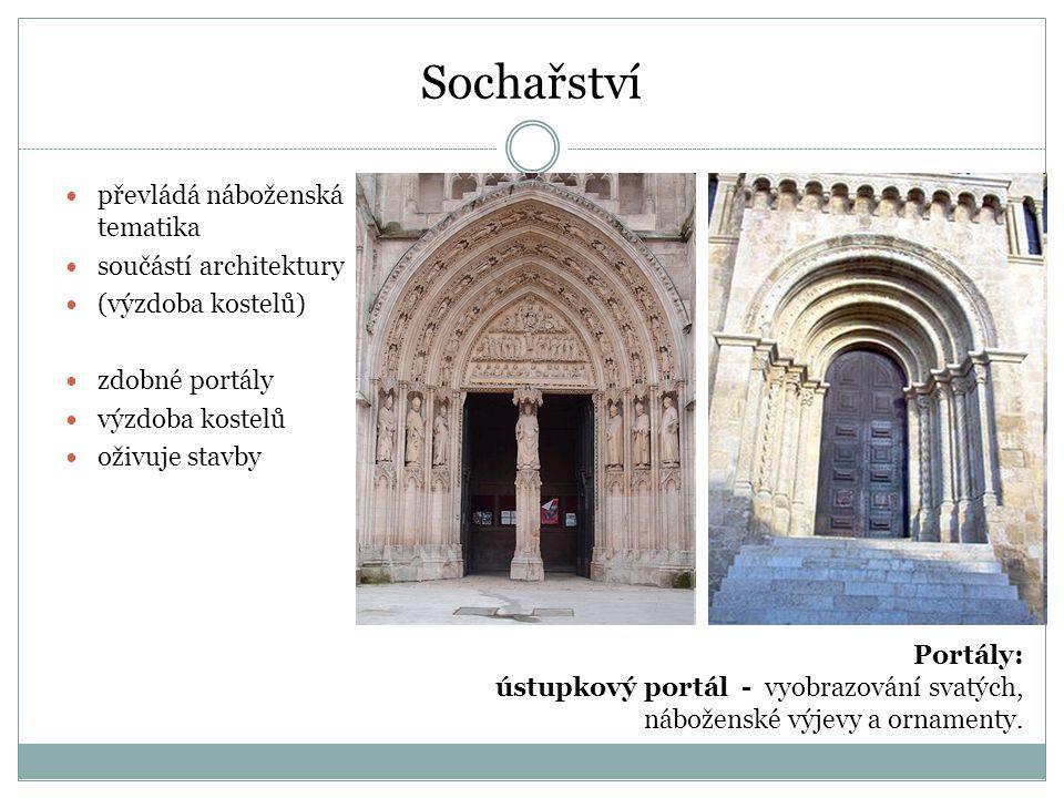Sochařství převládá náboženská tematika součástí architektury (výzdoba kostelů) zdobné portály výzdoba kostelů oživuje stavby Portály: ústupkový portá