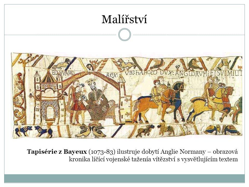 Tapisérie z Bayeux (1073-83) ilustruje dobytí Anglie Normany – obrazová kronika líčící vojenské taženía vítězství s vysvětlujícím textem Malířství