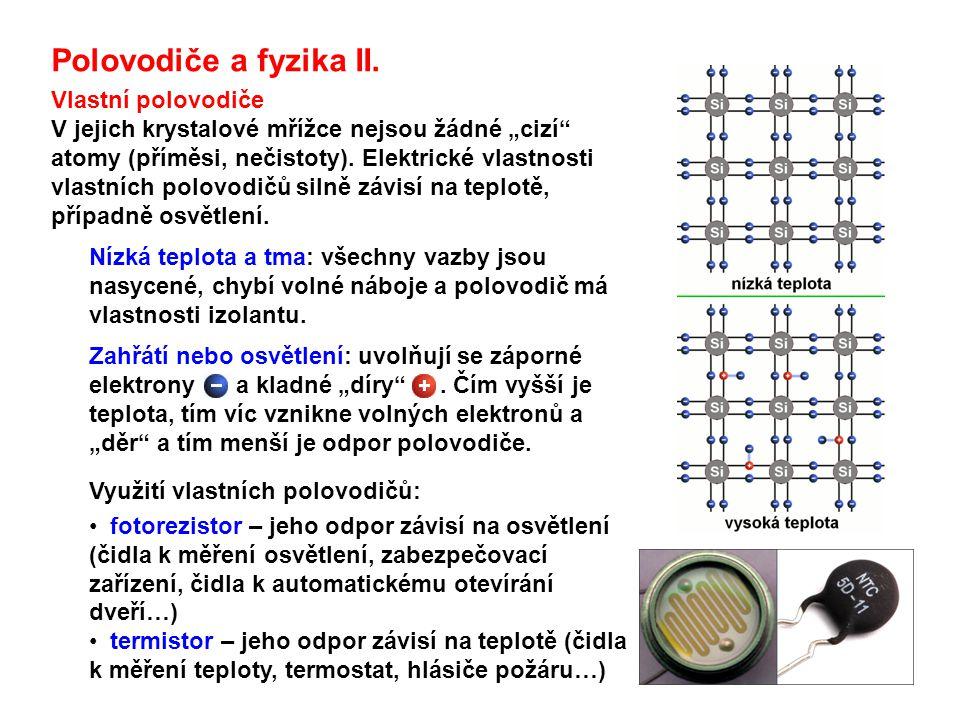 """Polovodiče a fyzika II. Vlastní polovodiče V jejich krystalové mřížce nejsou žádné """"cizí"""" atomy (příměsi, nečistoty). Elektrické vlastnosti vlastních"""