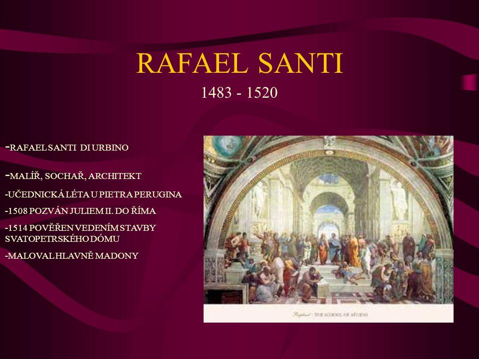 RAFAEL SANTI 1483 - 1520 - RAFAEL SANTI DI URBINO - MALÍŘ, SOCHAŘ, ARCHITEKT -UČEDNICKÁ LÉTA U PIETRA PERUGINA -1508 POZVÁN JULIEM II.