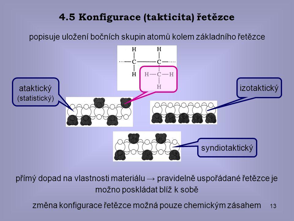 13 4.5 Konfigurace (takticita) řetězce popisuje uložení bočních skupin atomů kolem základního řetězce přímý dopad na vlastnosti materiálu → pravidelně