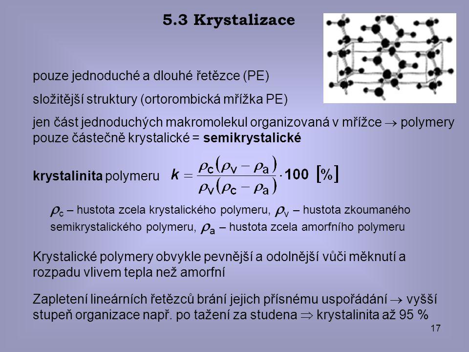 17 5.3 Krystalizace  c – hustota zcela krystalického polymeru,  v – hustota zkoumaného semikrystalického polymeru,  a – hustota zcela amorfního pol