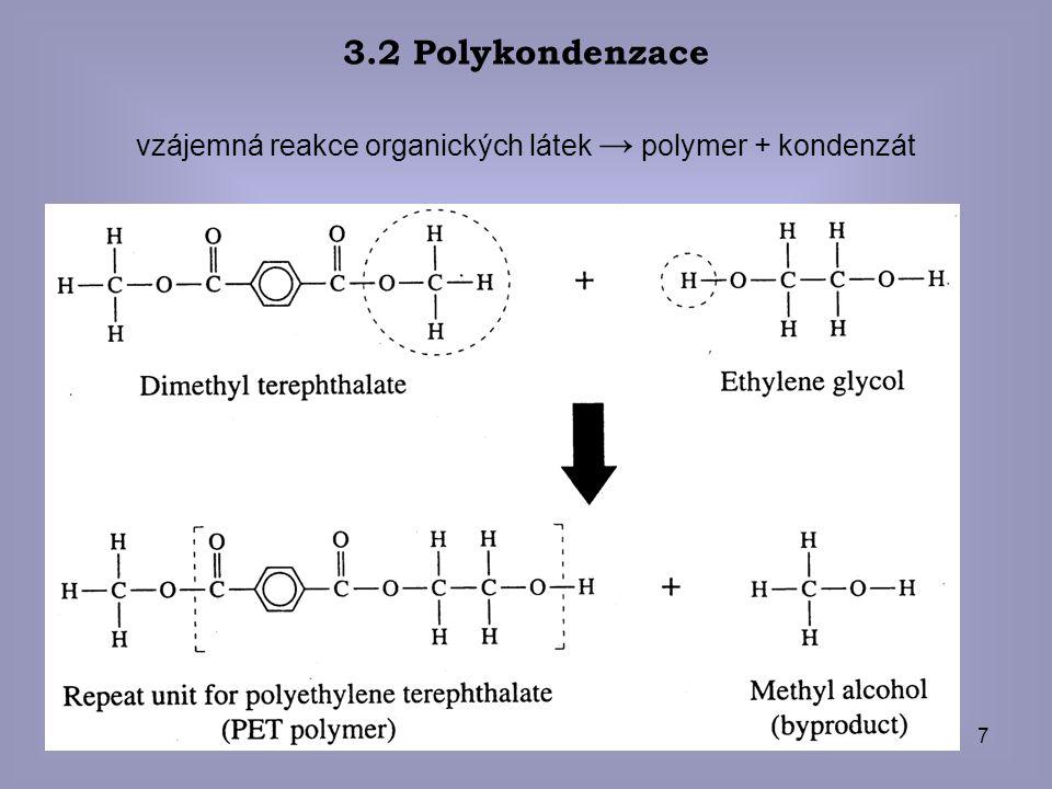 7 3.2 Polykondenzace vzájemná reakce organických látek → polymer + kondenzát