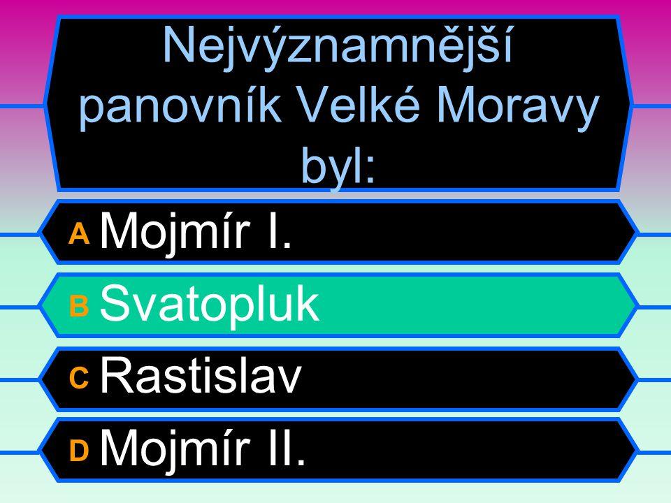 A Mojmír I. B Svatopluk C Rastislav D Mojmír II. Nejvýznamnější panovník Velké Moravy byl: