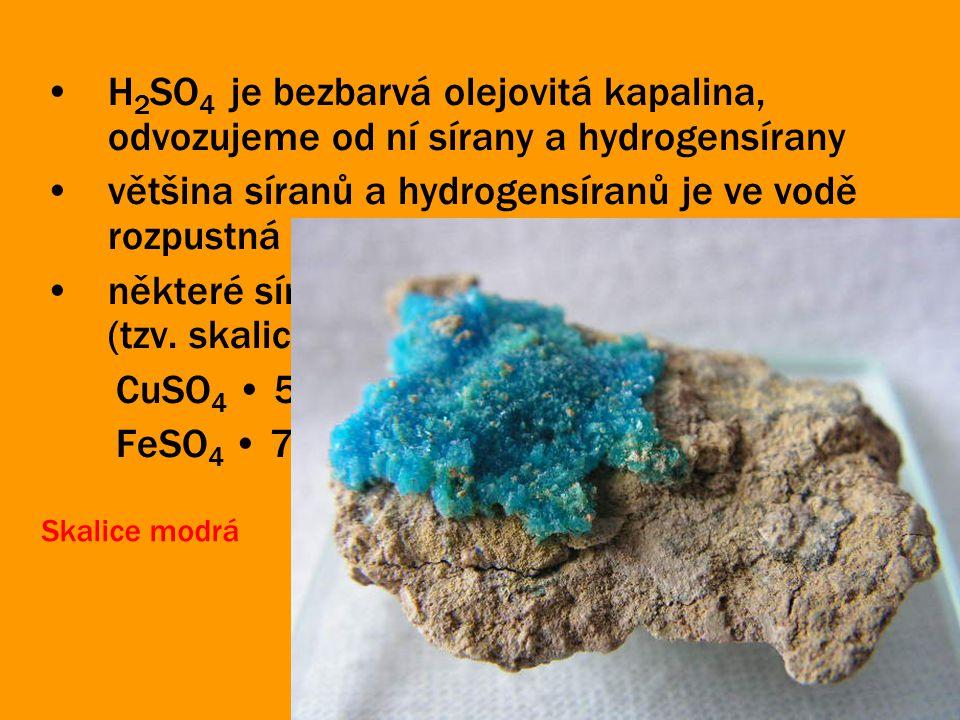H 2 SO 4 je bezbarvá olejovitá kapalina, odvozujeme od ní sírany a hydrogensírany většina síranů a hydrogensíranů je ve vodě rozpustná některé sírany