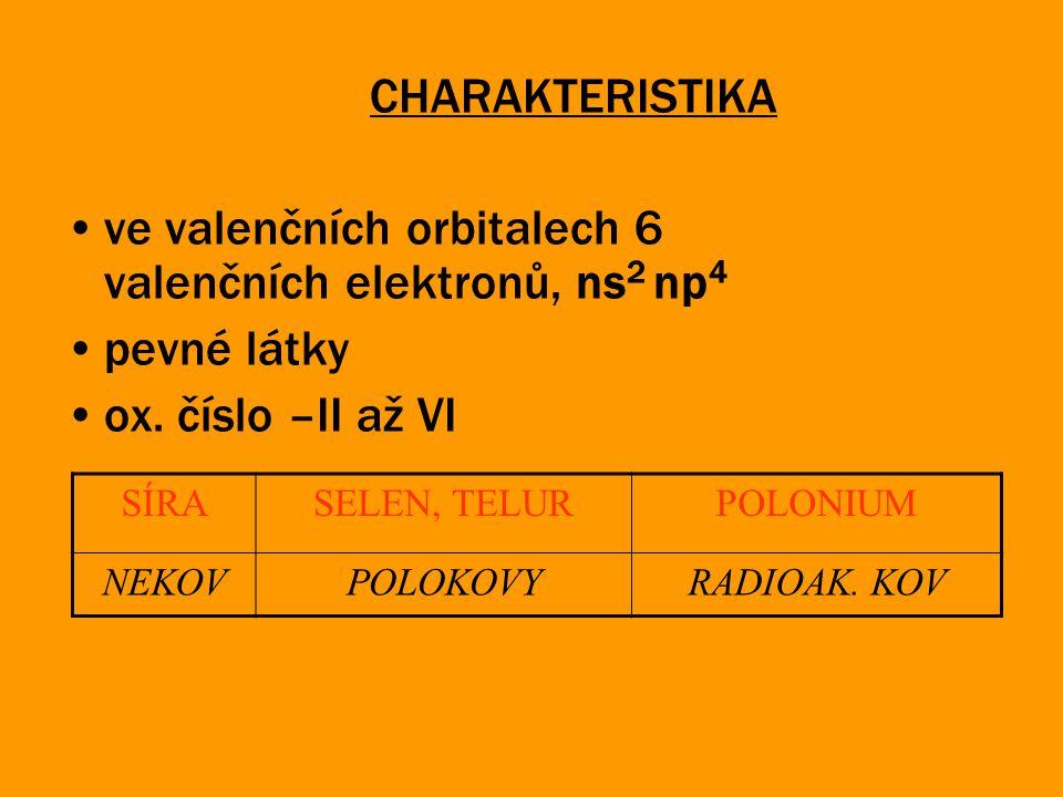 CHARAKTERISTIKA ve valenčních orbitalech 6 valenčních elektronů, ns 2 np 4 pevné látky ox. číslo –II až VI SÍRASELEN, TELURPOLONIUM NEKOVPOLOKOVYRADIO