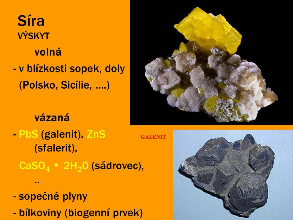 Síra VÝSKYT volná - v blízkosti sopek, doly (Polsko, Sicílie, ….) vázaná - PbS (galenit), ZnS (sfalerit), CaSO 4 2H 2 0 (sádrovec),.. - sopečné plyny