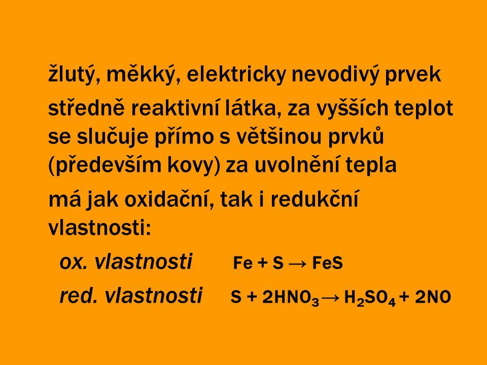 žlutý, měkký, elektricky nevodivý prvek středně reaktivní látka, za vyšších teplot se slučuje přímo s většinou prvků (především kovy) za uvolnění tepl