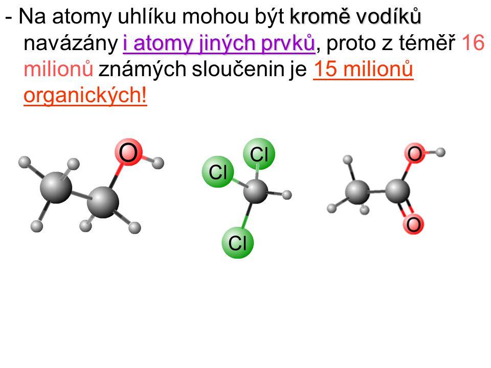 kromě vodíků i atomy jiných prvků - Na atomy uhlíku mohou být kromě vodíků navázány i atomy jiných prvků, proto z téměř 16 milionů známých sloučenin j