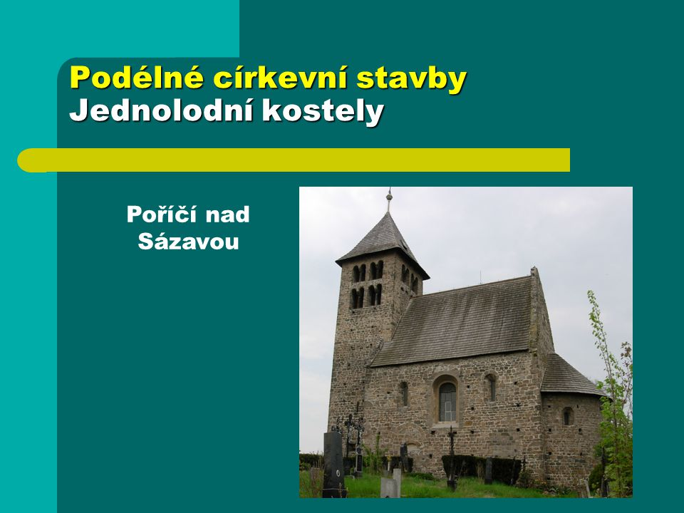 Podélné církevní stavby Jednolodní kostely Poříčí nad Sázavou