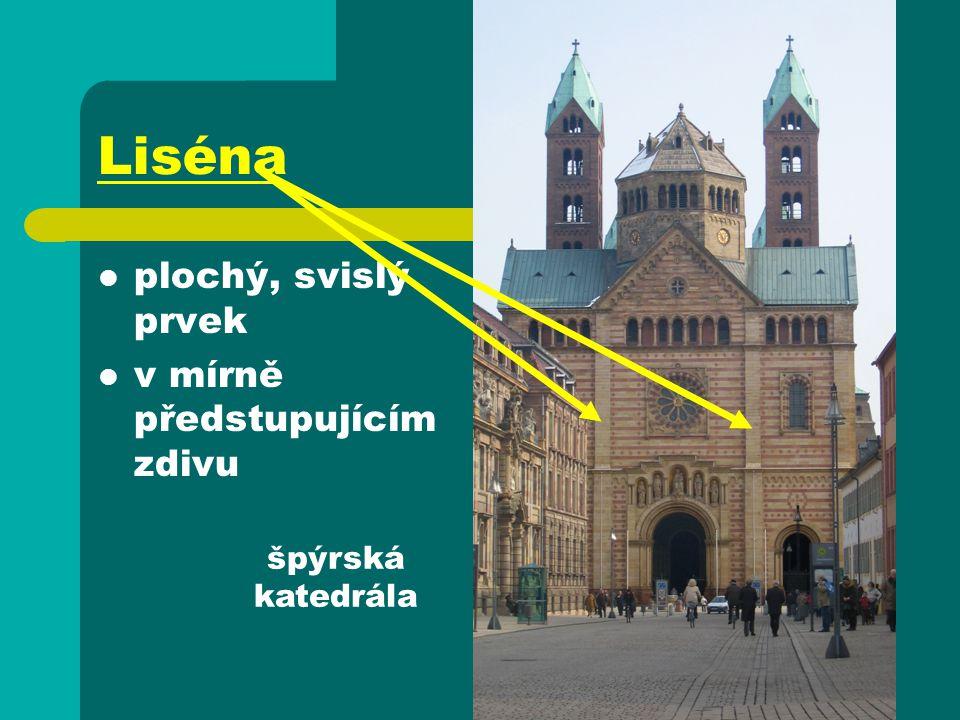 Liséna plochý, svislý prvek v mírně předstupujícím zdivu špýrská katedrála