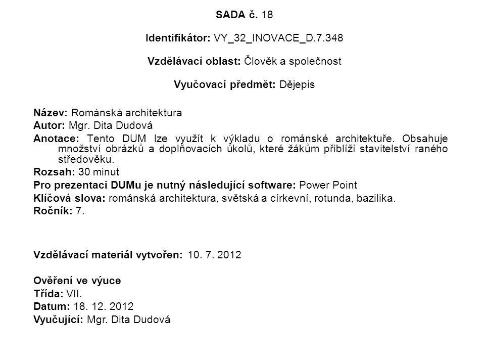 SADA č. 18 Identifikátor: VY_32_INOVACE_D.7.348 Vzdělávací oblast: Člověk a společnost Vyučovací předmět: Dějepis Název: Románská architektura Autor: