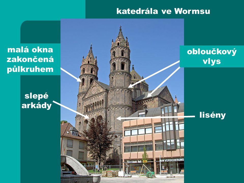 katedrála ve Wormsu malá okna zakončená půlkruhem slepé arkády obloučkový vlys lisény