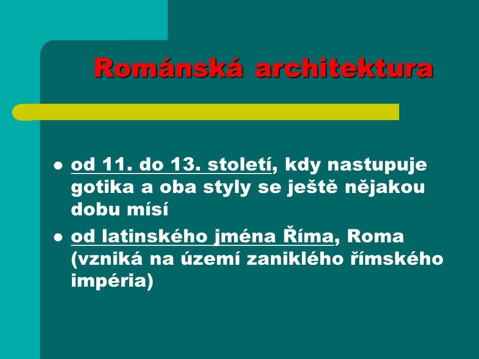 od 11. do 13. století, kdy nastupuje gotika a oba styly se ještě nějakou dobu mísí od latinského jména Říma, Roma (vzniká na území zaniklého římského