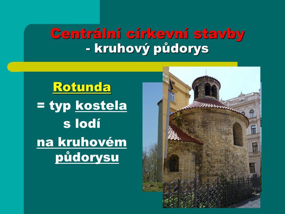 Centrální církevní stavby - kruhový půdorys Rotunda = typ kostela s lodí na kruhovém půdorysu