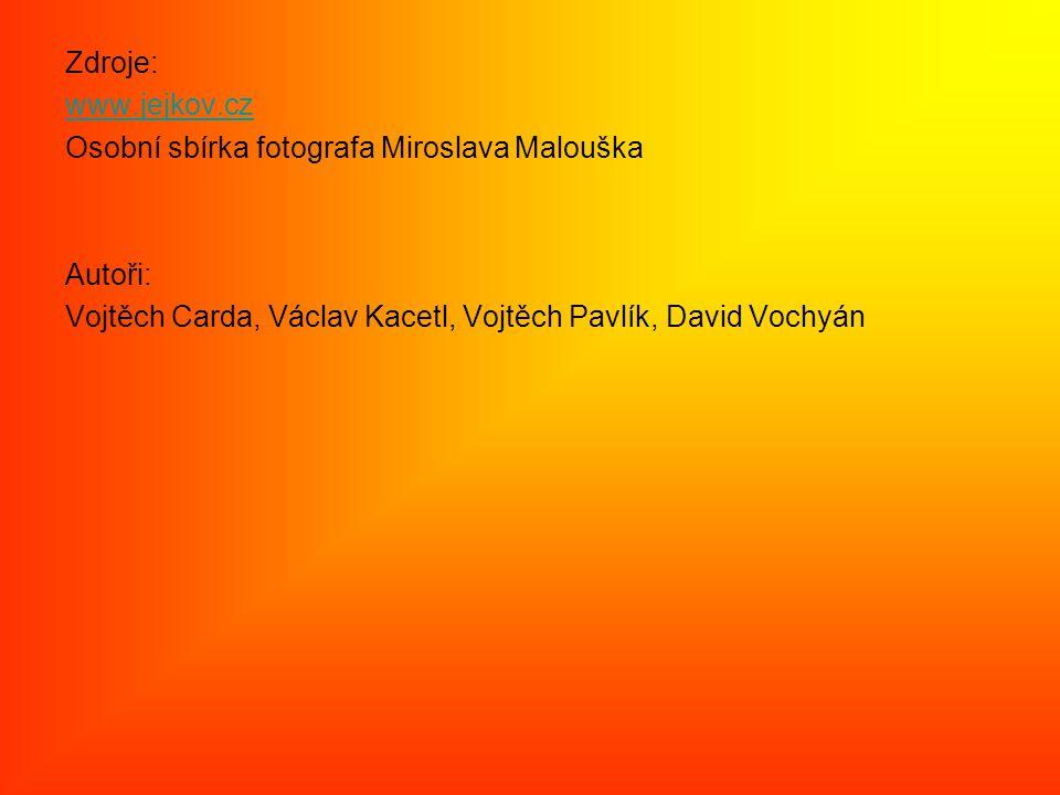 Zdroje: www.jejkov.cz Osobní sbírka fotografa Miroslava Malouška Autoři: Vojtěch Carda, Václav Kacetl, Vojtěch Pavlík, David Vochyán