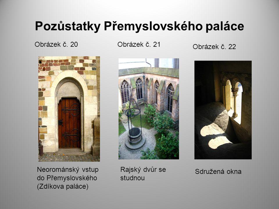 Pozůstatky Přemyslovského paláce Obrázek č. 20Obrázek č. 21 Obrázek č. 22 Neorománský vstup do Přemyslovského (Zdíkova paláce) Rajský dvůr se studnou