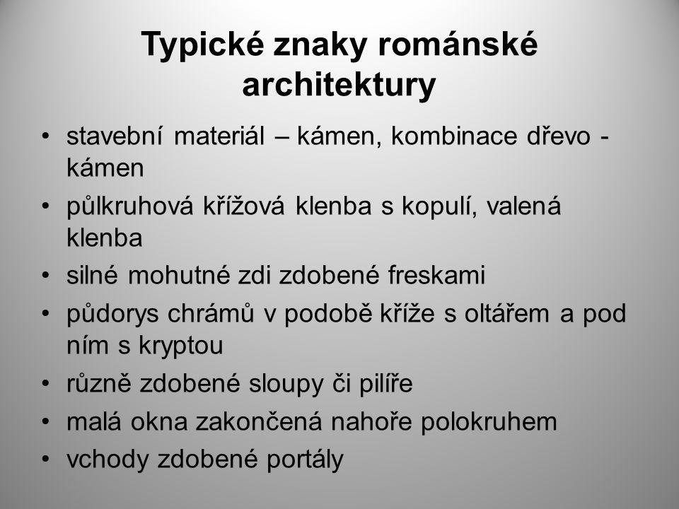 Typické znaky románské architektury stavební materiál – kámen, kombinace dřevo - kámen půlkruhová křížová klenba s kopulí, valená klenba silné mohutné