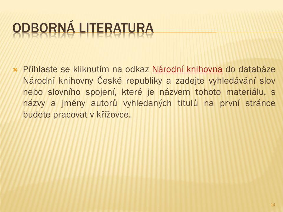  Přihlaste se kliknutím na odkaz Národní knihovna do databáze Národní knihovny České republiky a zadejte vyhledávání slov nebo slovního spojení, které je názvem tohoto materiálu, s názvy a jmény autorů vyhledaných titulů na první stránce budete pracovat v křížovce.Národní knihovna 14
