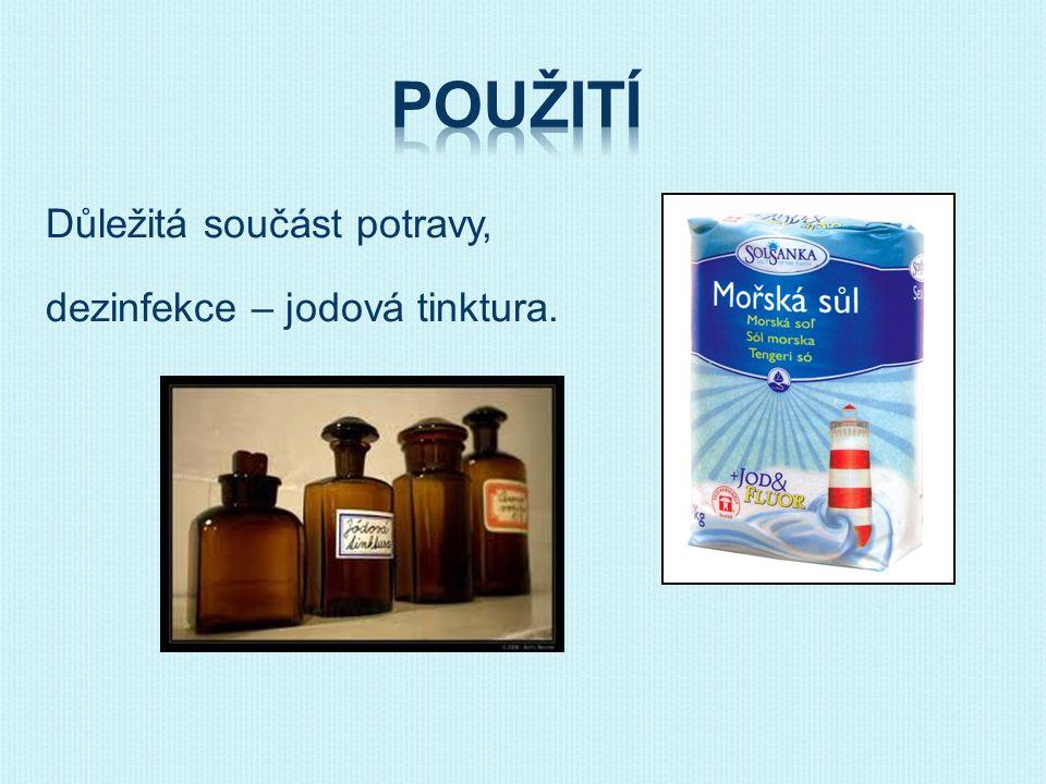 Důležitá součást potravy, dezinfekce – jodová tinktura.