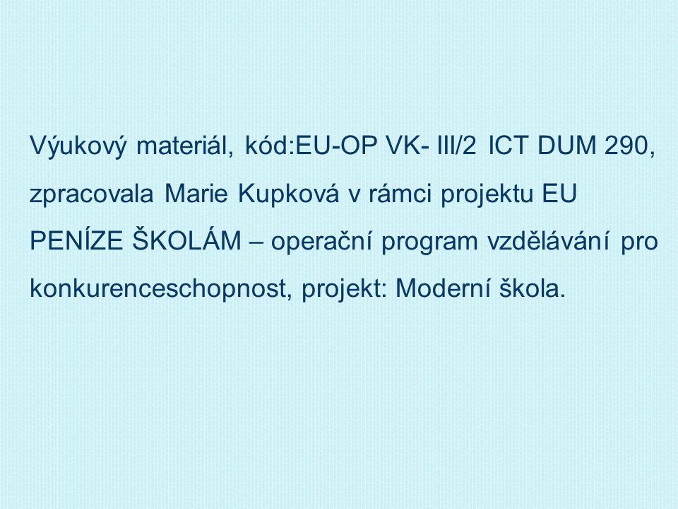 Výukový materiál, kód:EU-OP VK- III/2 ICT DUM 290, zpracovala Marie Kupková v rámci projektu EU PENÍZE ŠKOLÁM – operační program vzdělávání pro konkur