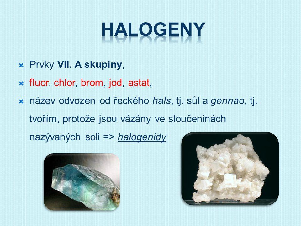  Prvky VII. A skupiny,  fluor, chlor, brom, jod, astat,  název odvozen od řeckého hals, tj. sůl a gennao, tj. tvořím, protože jsou vázány ve slouče