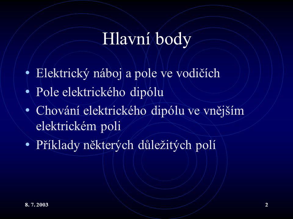 8. 7. 20032 Hlavní body Elektrický náboj a pole ve vodičích Pole elektrického dipólu Chování elektrického dipólu ve vnějším elektrickém poli Příklady