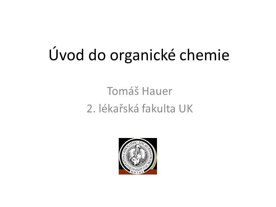 Úvod do organické chemie Tomáš Hauer 2. lékařská fakulta UK