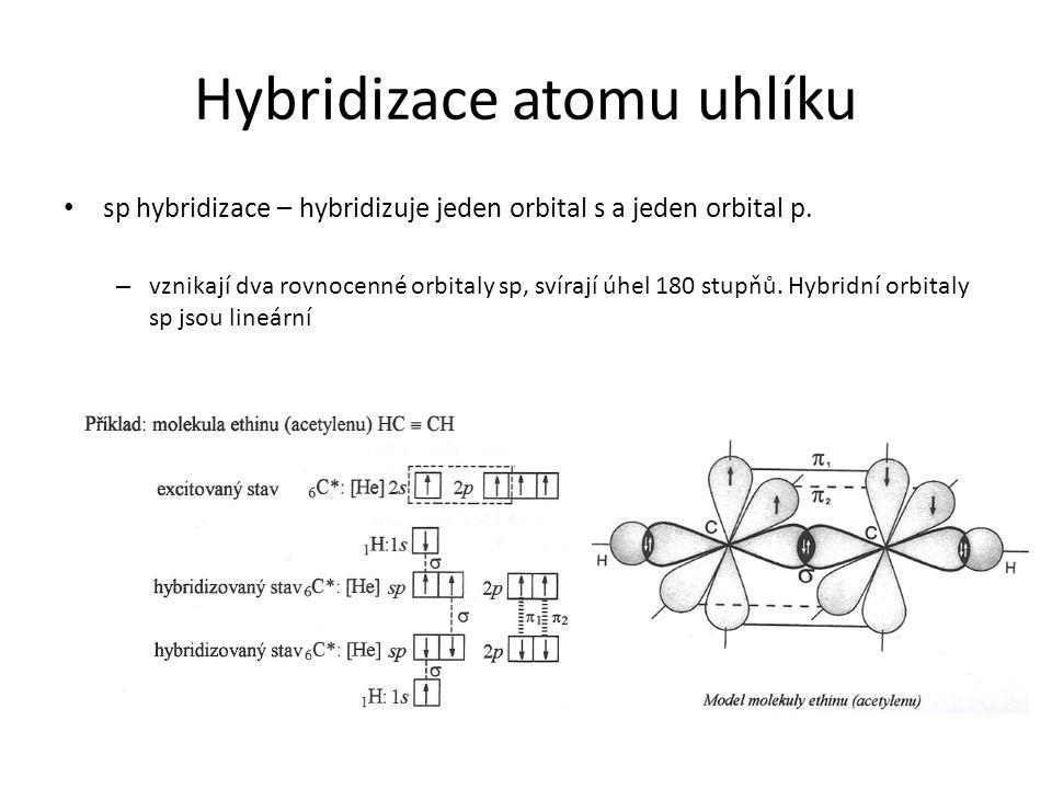 Hybridizace atomu uhlíku sp hybridizace – hybridizuje jeden orbital s a jeden orbital p. – vznikají dva rovnocenné orbitaly sp, svírají úhel 180 stupň