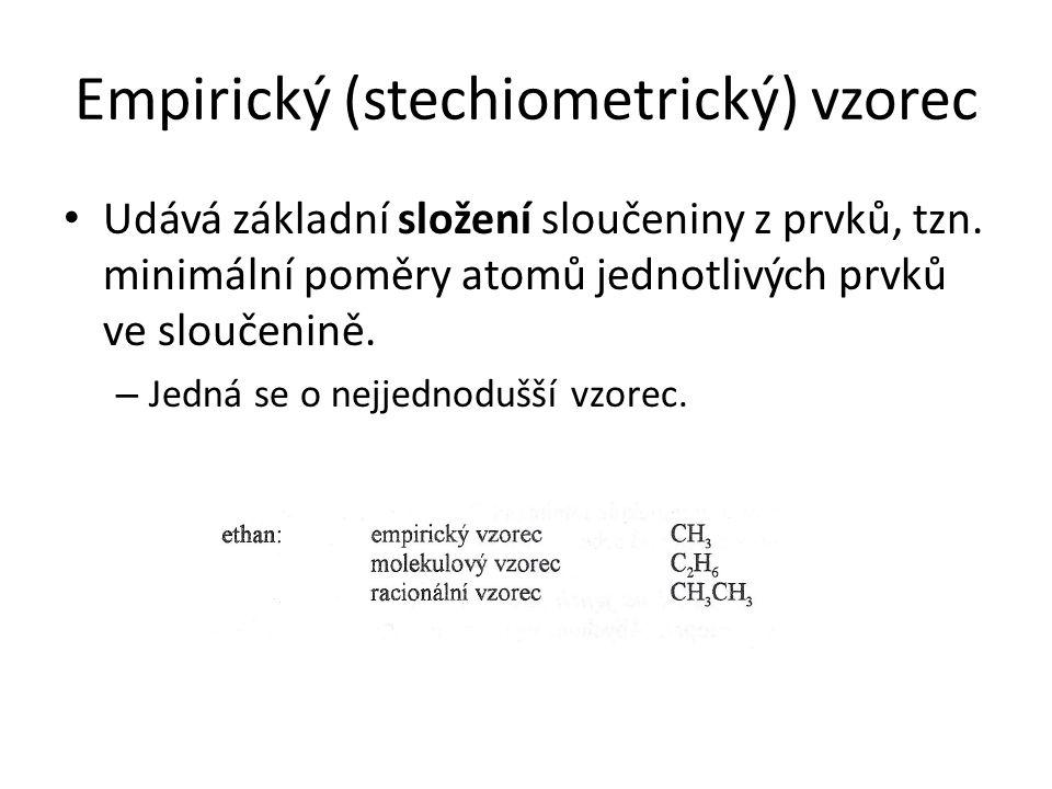 Empirický (stechiometrický) vzorec Udává základní složení sloučeniny z prvků, tzn. minimální poměry atomů jednotlivých prvků ve sloučenině. – Jedná se